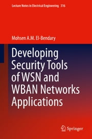 Developing Security Tools of WSN and WBAN Networks Applications ebook by Mohsen A. M. El-Bendary