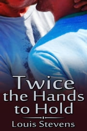 Twice the Hands to Hold ebook by Louis Stevens