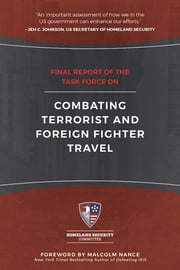 Final Report of the Task Force on Combating Terrorist and Foreign Fighter Travel ebook by Malcolm Nance, Homeland Security Committee