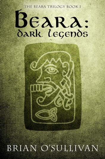 Beara: Dark Legends - The Beara Trilogy: Book One ebook by Brian O'Sullivan