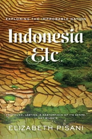 Indonesia, Etc.: Exploring the Improbable Nation ebook by Elizabeth Pisani