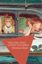 The Man Who Loved Children ebook by Christina Stead, Michael Schmidt