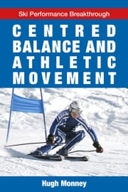 Centred Balance And Athletic Movement ebook by Hugh Monney