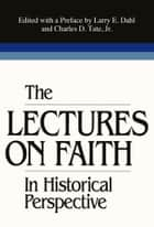 Lectures on Faith in Historical Perspective ebook by Dahl,Larry E.,Tate Jr.,Charles D.