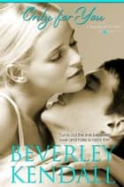 Only For You (Unforgettable You, Book 1) ebook by Beverley Kendall