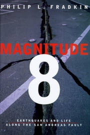 Magnitude 8 - Earthquakes and Life Along the San Andreas Fault ebook by Philip L. Fradkin