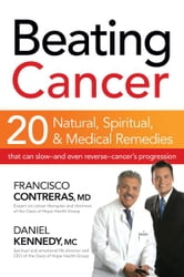 Beating Cancer - Twenty Natural, Spiritual, and Medical Remedies That Can Slow--and Even Reverse--Cancer's Progression ebook by Francisco Contreras