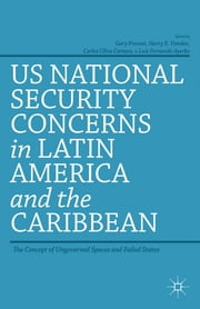 US National Security Concerns in Latin America and the Caribbean - The Concept of Ungoverned Spaces and Failed States ebook by Gary Prevost,Harry E. Vanden,Carlos Oliva Campos,Luis Fernando Ayerbe