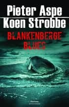 Blankenberge Blues ebook by Pieter Aspe, Koen Strobbe