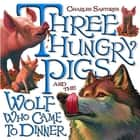 Three Hungry Pigs and the Wolf Who Came to Dinner ebook by Charles Santore