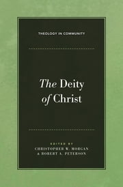 The Deity of Christ ebook by Christopher W. Morgan,Robert A. Peterson,Gerald Bray,Alan W. Gomes,J. Nelson Jennings,Andreas J. Köstenberger,Stephen J. Nichols,Raymond C. Ortlund Jr.,Stephen J. Wellum