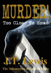 Murder! Too Close To Home ebook by J.T. Lewis