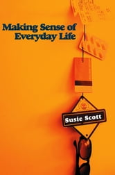 Making Sense of Everyday Life ebook by Susie Scott