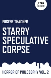 Starry Speculative Corpse - Horror of Philosophy ebook by Eugene Thacker