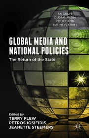 Global Media and National Policies - The Return of the State ebook by Prof Terry Flew,Petros Iosifidis,Jeanette Steemers