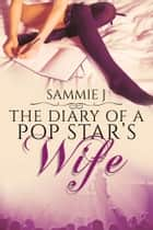 The Diary of a Pop Star's Wife ebook by Sammie J