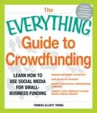 The Everything Guide to Crowdfunding ebook by Thomas Elliott Young