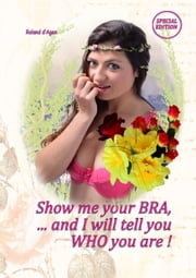 Show me your bra and I will tell you who you are! ebook by Roland d' Agen