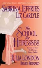The School for Heiresses ebook by Sabrina Jeffries, Liz Carlyle, Julia London,...