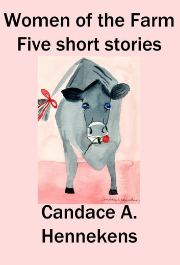Women of the Farm: Five Short Stories ebook by Candace Hennekens