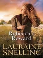 Rebecca's Reward (Daughters of Blessing Book #4) ebook by Lauraine Snelling