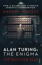 Alan Turing: The Enigma - The Enigma ebook by Andrew Hodges