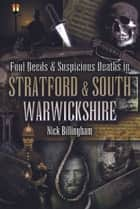 Foul Deeds & Suspicious Deaths in Stratford and South Warwickshire ebook by Nick Billingham