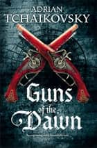 Guns of the Dawn ebook by Adrian Tchaikovsky
