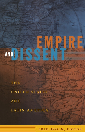 Empire and Dissent - The United States and Latin America ebook by Gilbert M. Joseph,Emily S. Rosenberg