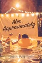 Alex, Approximately ebook by Jenn Bennett