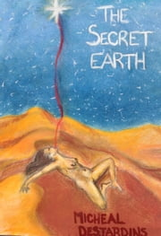 The Secret Earth ebook by Micheal Desjardins