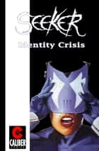 Seeker: Identity Crisis ebook by Gary Reed, Chris Massarotto, Tim Smith,...