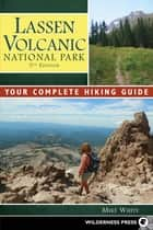 Lassen Volcanic National Park - Your Complete Hiking Guide ebook by Mike White