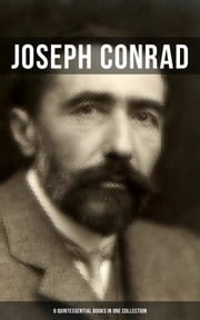 JOSEPH CONRAD: 9 Quintessential Books in One Collection - Heart of Darkness, Nostromo, The Duel, Lord Jim, Victory, The Shadow-Line, The Arrow of Gold, The Secret Agent, The Nigger of the Narcissus & Under Western Eyes (Including Memoirs, Letters & Essays) ebook by Joseph Conrad