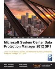 Microsoft System Center Data Protection Manager 2012 SP1 ebook by Steve Buchanan, Robert Hedblom, Islam Gomaa, Flemming Riis
