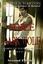 Force of the Dark Wolf ebook by Kathi S Barton