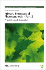 Primary Processes of Photosynthesis, Part 2: Principles and Apparatus ebook by Renger, Gernot
