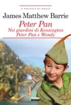 Peter Pan nei giardini di Kensington. Peter Pan e Wendy. - Ediz. integrale ebook by James Matthew Barrie