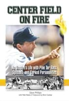 Center Field on Fire ebook by Dave Phillips,Rob Rains,Bob Costas