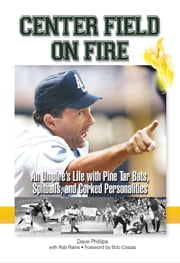 Center Field on Fire - An Umpire's Life with Pine tar Bats, Spitballs, and Corked Personalities ebook by Dave Phillips,Rob Rains,Bob Costas