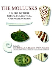 The Mollusks:A Guide to Their Study, Collection, and Preservation ebook by Sturm, C.F.