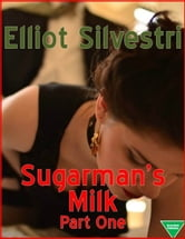 Sugarman's Milk Part One ebook by Elliot Silvestri