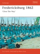 Fredericksburg 1862 - 'Clear The Way' ebook by Mr Adam Hook, Carl Smith