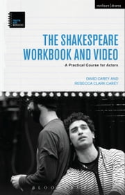 The Shakespeare Workbook and Video - A Practical Course for Actors ebook by David Carey, Rebecca Clark Carey