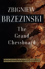 The Grand Chessboard - American Primacy And Its Geostrategic Imperatives ebook by Zbigniew Brzezinski