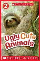 Scholastic Reader Level 2: Ugly Cute Animals ebook by Gilda Berger, Melvin Berger