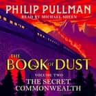 The Secret Commonwealth: The Book of Dust Volume Two - From the world of Philip Pullman's His Dark Materials - now a major BBC series audiobook by