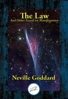 The Law - And Other Essays on Manifestation ebook by Neville Goddard