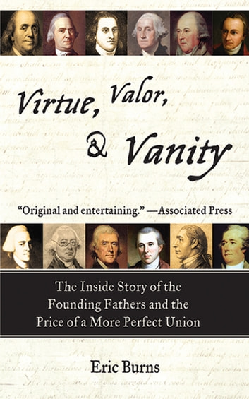 Virtue valor and vanity ebook by eric burns 9781628721966 virtue valor and vanity the inside story of the founding fathers and the fandeluxe PDF