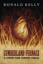 Cumberland Furnace & Other Fear Forged Fables ebook by Ronald Kelly